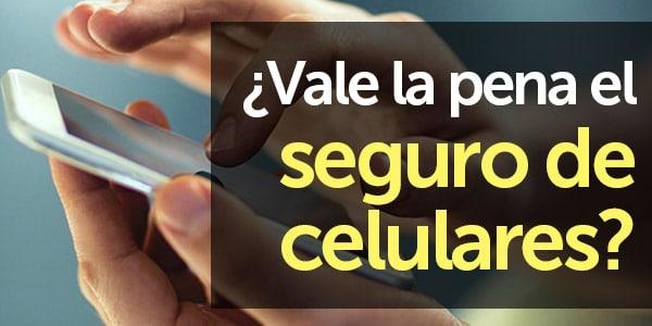 vale la pena el seguro de celulares