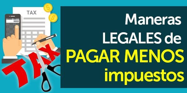 maneras legales de pagar menos impuestos