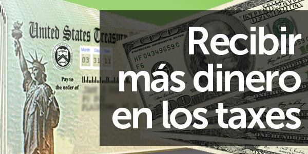 cómo recibir más dinero en los taxes rembolso