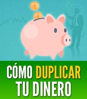 como duplicar tu dinero