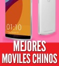 mejores celulares chinos mejores móviles chinos