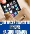 que hacer cuando tu iPhone ha sido robado