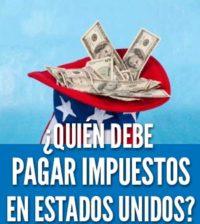 ¿Quién debe pagar taxes en Estados Unidos?