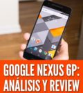 Nexus 6p analisis precio review
