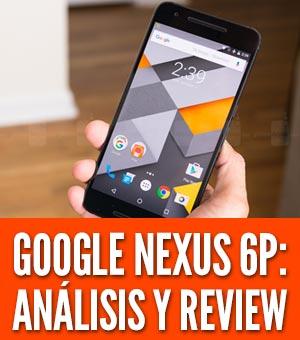 Nexus 6p analisis precio review