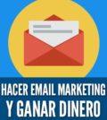 Hacer email marketing ganar dinero