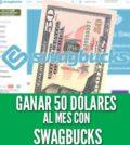 ganar 50 dólares al mes con Swagbucks