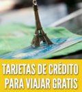 tarjetas de crédito para viajar gratis