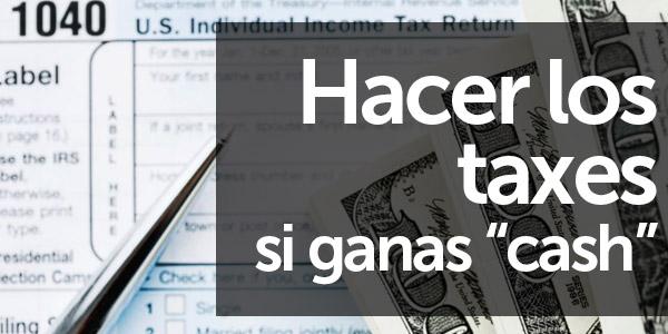 hacer los taxes si te pagan cash